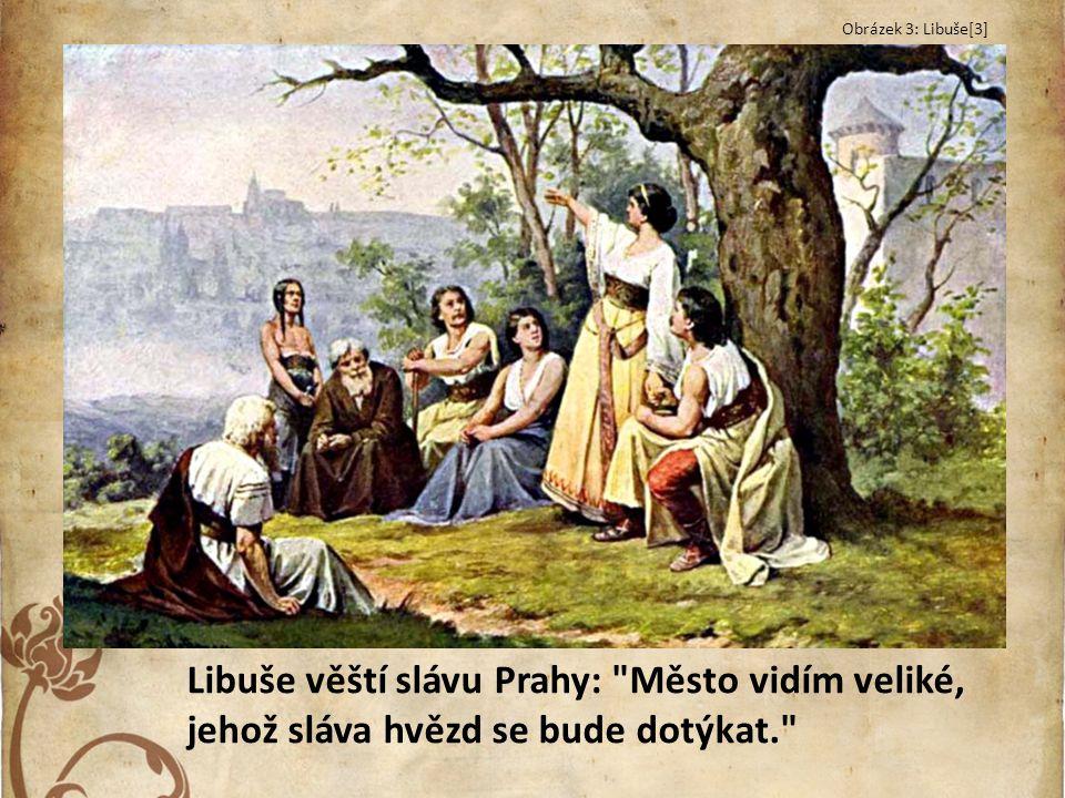 Obrázek 3: Libuše[3] Libuše věští slávu Prahy: Město vidím veliké, jehož sláva hvězd se bude dotýkat.
